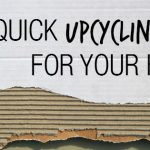 Upcycling 101: How to turn your stuff into other stuff